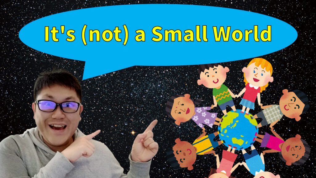 It's (not) a Small World